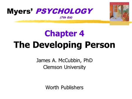Myers' PSYCHOLOGY (7th Ed) Chapter 4 The Developing Person James A. McCubbin, PhD Clemson University Worth Publishers.