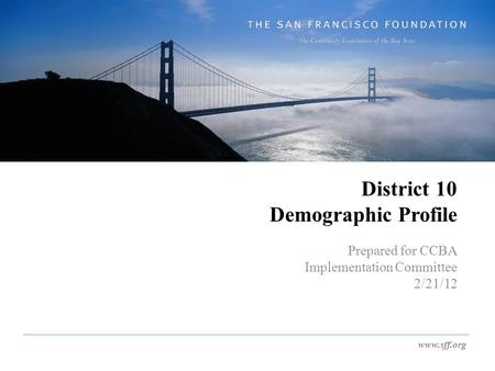 Www.sff.org District 10 Demographic Profile Prepared for CCBA Implementation Committee 2/21/12.