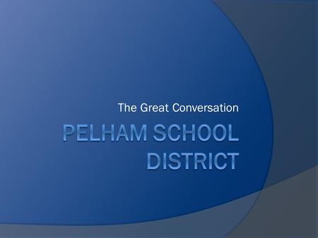 The Great Conversation. The Pelham School District continues to prepare our students for success by delivering innovative, high-quality academic programs.