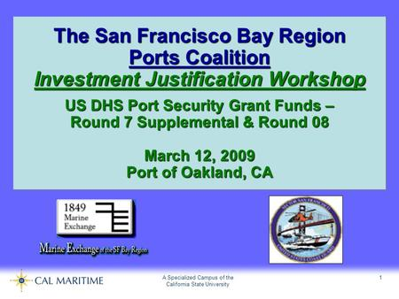 A Specialized Campus of the California State University 1 The San Francisco Bay Region Ports Coalition Investment Justification Workshop US DHS Port Security.