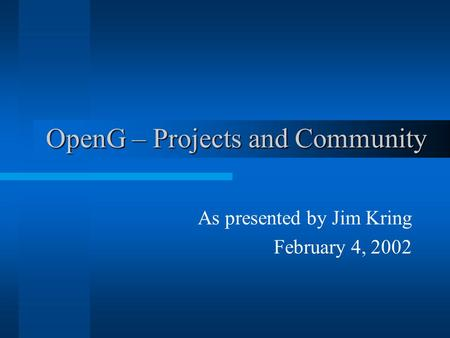 OpenG – Projects and Community As presented by Jim Kring February 4, 2002.