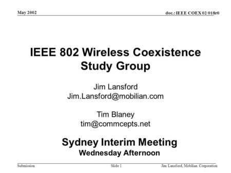 Doc.: IEEE COEX 02/018r0 Submission May 2002 Jim Lansford, Mobilian CorporationSlide 1 IEEE 802 Wireless Coexistence Study Group Jim Lansford