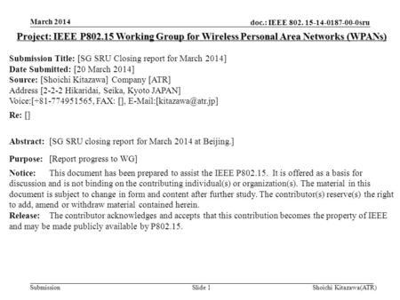 Doc.: IEEE 802. 15-14-0187-00-0sru Submission March 2014 Shoichi Kitazawa(ATR)Slide 1 Project: IEEE P802.15 Working Group for Wireless Personal Area Networks.