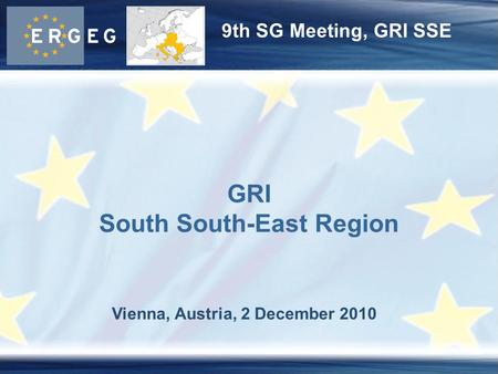 9th SG Meeting, GRI SSE Vienna, Austria, 2 December 2010 GRI South South-East Region.