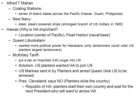 Alfred T Mahan –Coaling Stations- series of island bases across the Pacific (Hawaii, Guam, Philippines) –New Navy- steel, steam powered ships (strongest.