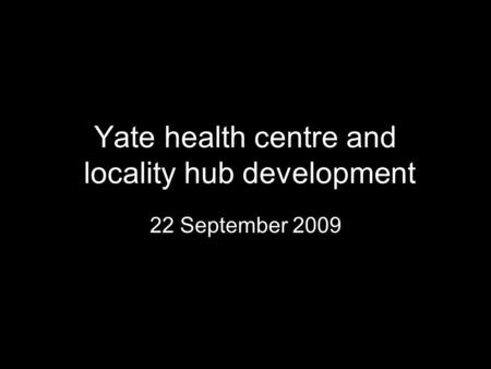 Yate health centre and locality hub development 22 September 2009.