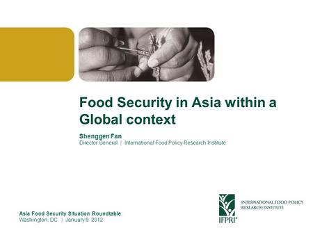 Click to edit Master title style Shenggen Fan, January 2012 Food Security in Asia within a Global context Shenggen Fan Director General | International.