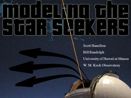 Scott Hamilton Bill Randolph University of Hawaii at Manoa W. M. Keck Observatory.