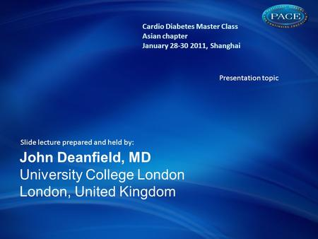 The concept of Diabetes & CV risk: A lifetime risk challenge John Deanfield, MD University College London London, United Kingdom Cardio Diabetes Master.