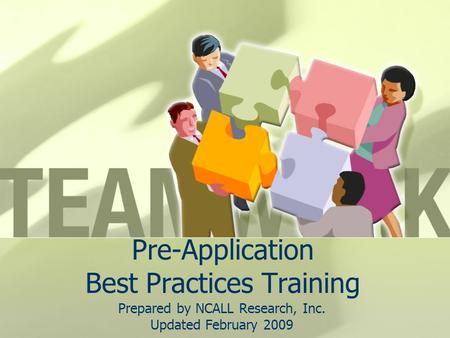 Pre-Application Best Practices Training Prepared by NCALL Research, Inc. Updated February 2009.