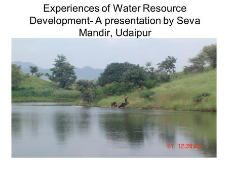 Experiences of Water Resource Development- A presentation by Seva Mandir, Udaipur.