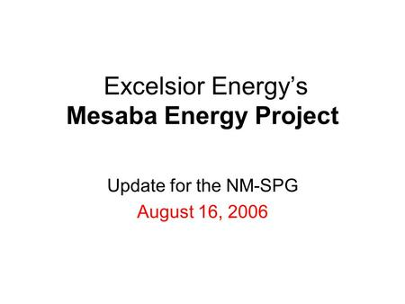 Excelsior Energy's Mesaba Energy Project Update for the NM-SPG August 16, 2006.