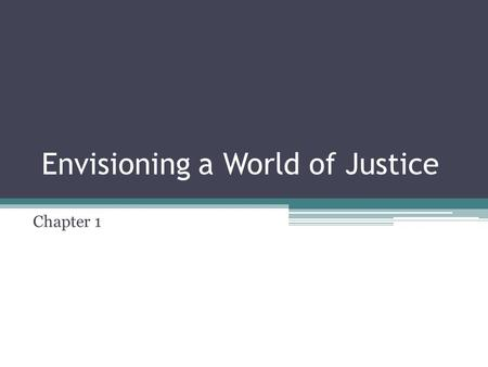 Envisioning a World of Justice Chapter 1. Your Dreams for the World Prepare a creative presentation of your vision of an ideal world May write a reflection,