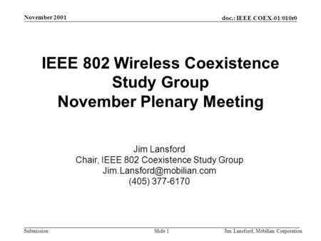 Doc.: IEEE COEX-01/010r0 Submission November 2001 Jim Lansford, Mobilian CorporationSlide 1 IEEE 802 Wireless Coexistence Study Group November Plenary.