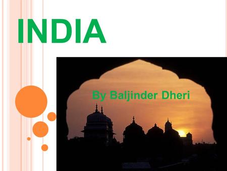 INDIA By Baljinder Dheri. There are a total number of 1,166,790,217 people living in India. India is the 2 nd most populated country in the world. The.