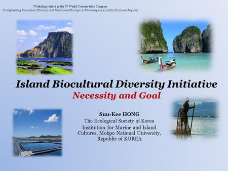 Workshop related to the 5 th World Conservation Congress Strengthening Biocultural Diversity and Traditional Ecological Knowledge in Asia-Pacific Island.