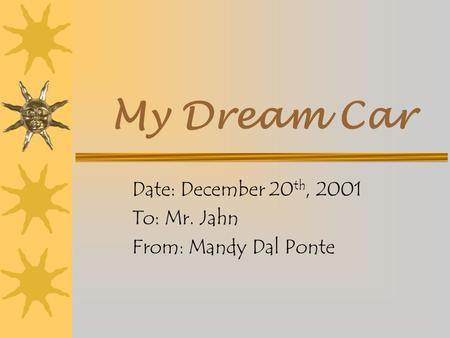 My Dream Car Date: December 20 th, 2001 To: Mr. Jahn From: Mandy Dal Ponte.