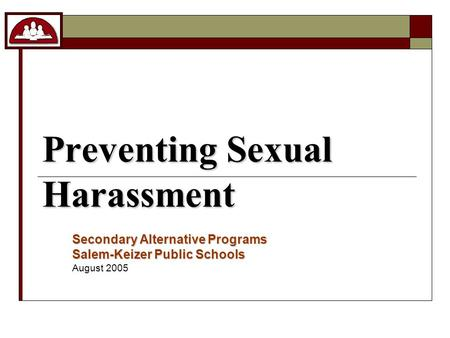 Preventing Sexual Harassment Secondary Alternative Programs Salem-Keizer Public Schools Secondary Alternative Programs Salem-Keizer Public Schools August.
