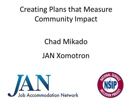 Creating Plans that Measure Community Impact Chad Mikado JAN Xomotron.