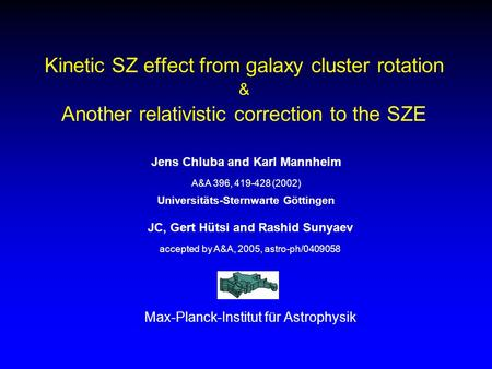 Kinetic SZ effect from galaxy cluster rotation & Another relativistic correction to the SZE JC, Gert Hütsi and Rashid Sunyaev accepted by A&A, 2005, astro-ph/0409058.
