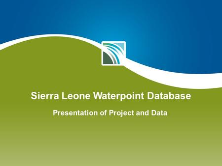 Sierra Leone Waterpoint Database Presentation of Project and Data.