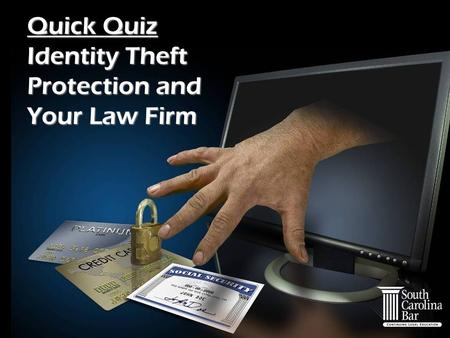 Quick Quiz Identity Theft Protection and Your Law Firm.