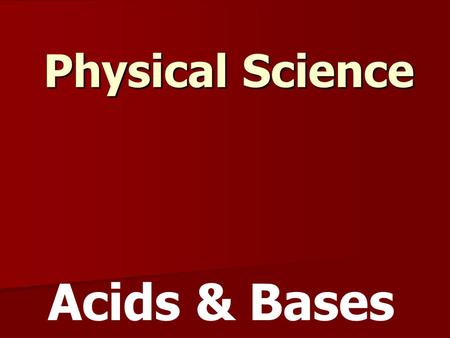 Physical Science Acids & Bases. Solutions and Suspensions A mixture of flour & water suspension Colloidal dispersion solution Suspension - the particles.