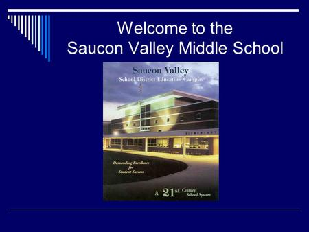 Welcome to the Saucon Valley Middle School. Saucon Valley Middle School New-to-the-District Student Orientation Ms Bernardo and Mr. Halcisak.