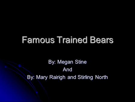 Famous Trained Bears By: Megan Stine And By: Mary Rairigh and Stirling North.