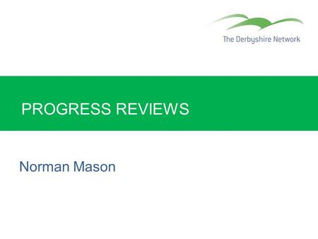 PROGRESS REVIEWS Norman Mason. Strengths and Weaknesses Progress reviews Common inspection strengths Effective progress reviews and target-setting Good.