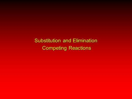 Substitution and Elimination Competing Reactions.
