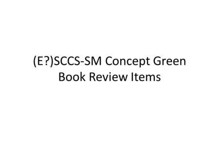 (E?)SCCS-SM Concept Green Book Review Items. Global Editorial/Style Issues Defining acronyms once at their first use and using the acronym thereafter.