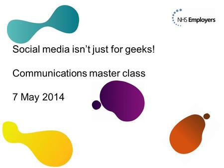 Social media isn't just for geeks! Communications master class 7 May 2014.