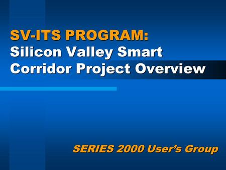 SV-ITS PROGRAM: Silicon Valley Smart Corridor Project Overview