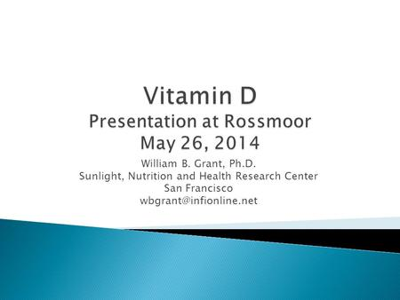 William B. Grant, Ph.D. Sunlight, Nutrition and Health Research Center San Francisco