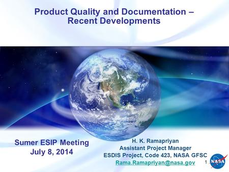 Product Quality and Documentation – Recent Developments H. K. Ramapriyan Assistant Project Manager ESDIS Project, Code 423, NASA GFSC
