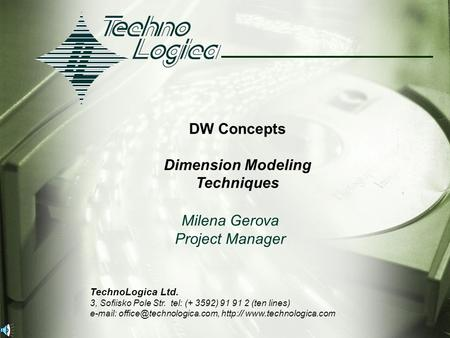 1 TechnoLogica Ltd. 3, Sofiisko Pole Str. tel: (+ 3592) 91 91 2 (ten lines)    DW Concepts Dimension.