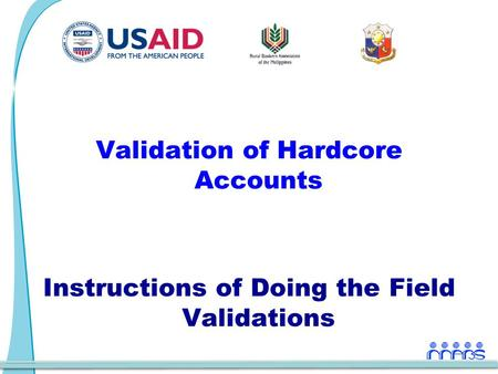 Validation of Hardcore Accounts Instructions of Doing the Field Validations.
