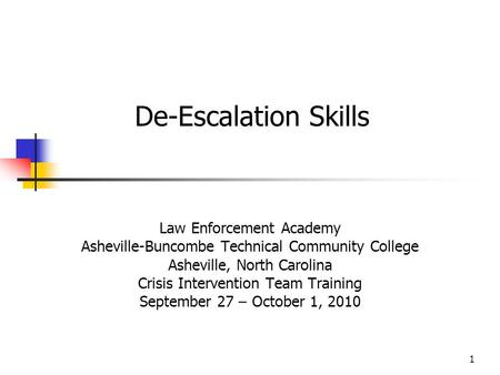 1 Law Enforcement Academy Asheville-Buncombe Technical Community College Asheville, North Carolina Crisis Intervention Team Training September 27 – October.