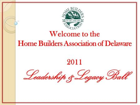 Welcome to the Home Builders Association of Delaware  2011 Leadership &LegacyBall.