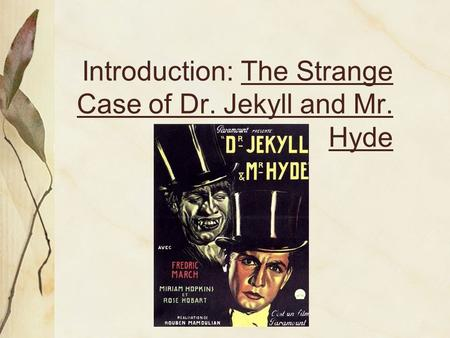 Introduction: The Strange Case of Dr. Jekyll and Mr. Hyde.
