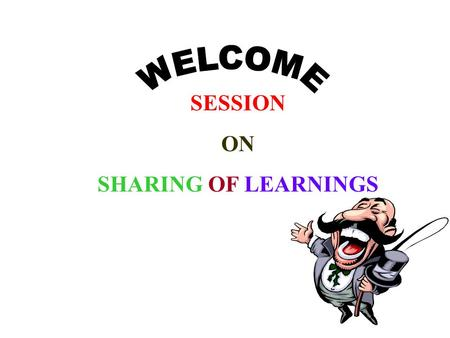 SESSION ON SHARING OF LEARNINGS. OVERVIEW ORIENTATION SHARING OF LEARNINGS REFLECTIONS CONCLUSION. ACKNOWLEDGEMENTS.