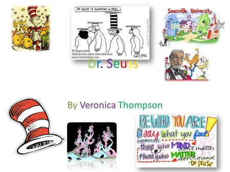 By Veronica Thompson Dr. SeussDr. Seuss. Dr. Seuss Dr. Seuss was a great man of pretend imaginable characters and fun galore. His stories were all so.