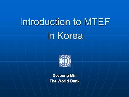 Introduction to MTEF in Korea Doyoung Min The World Bank.