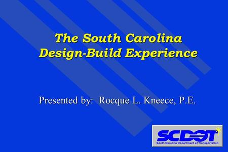 The South Carolina Design-Build Experience Presented by: Rocque L