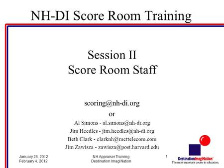 1January 28, 2012 February 4, 2012 NH Appraiser Training Destination ImagiNation NH-DI Score Room Training Session II Score Room Staff