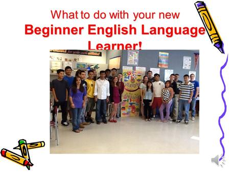 What to do with your new Beginner English Language Learner !
