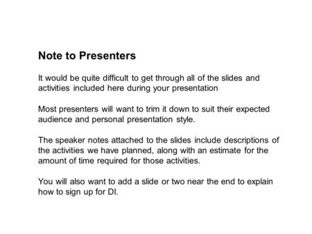 Note to Presenters It would be quite difficult to get through all of the slides and activities included here during your presentation Most presenters.