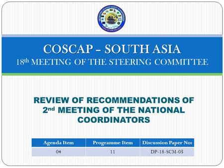 REVIEW OF RECOMMENDATIONS OF 2 nd MEETING OF THE NATIONAL COORDINATORS COSCAP – SOUTH ASIA COSCAP – SOUTH ASIA 18 th MEETING OF THE STEERING COMMITTEE.
