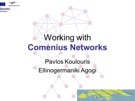 Working with Comenius Networks Pavlos Koulouris Ellinogermaniki Agogi.
